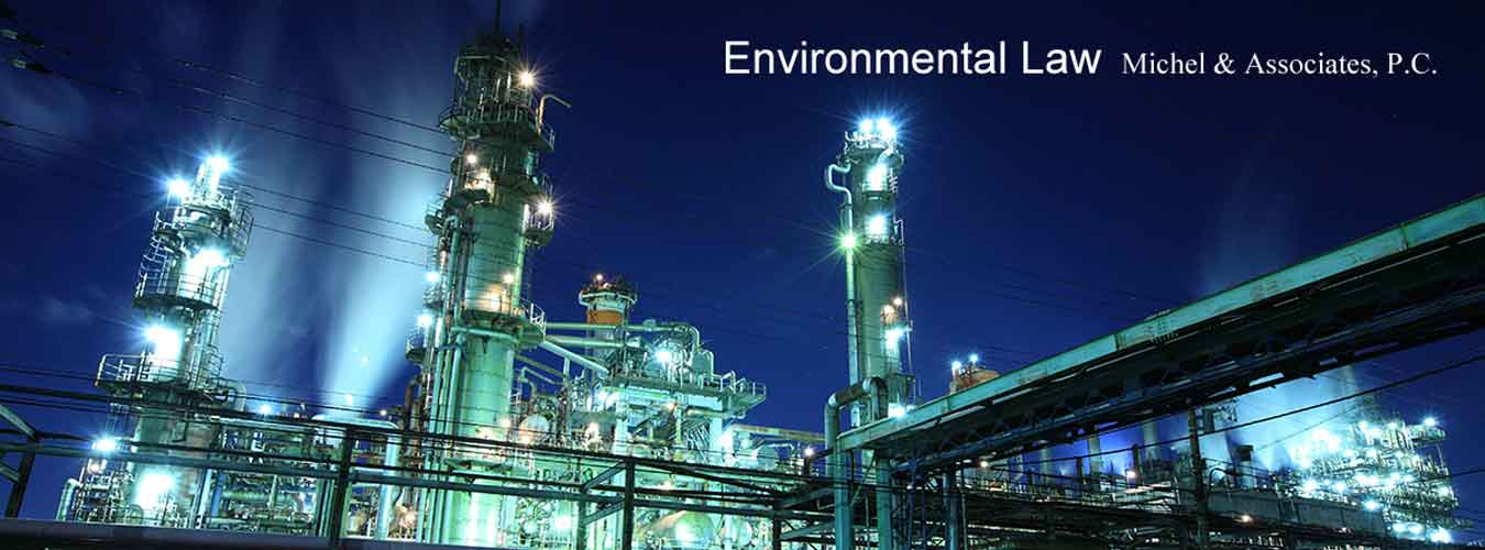 Environmental Law, Michel & Associates, P.C. - We handle Brownfield projects and work with clients on contaminated property characterization and remediation.