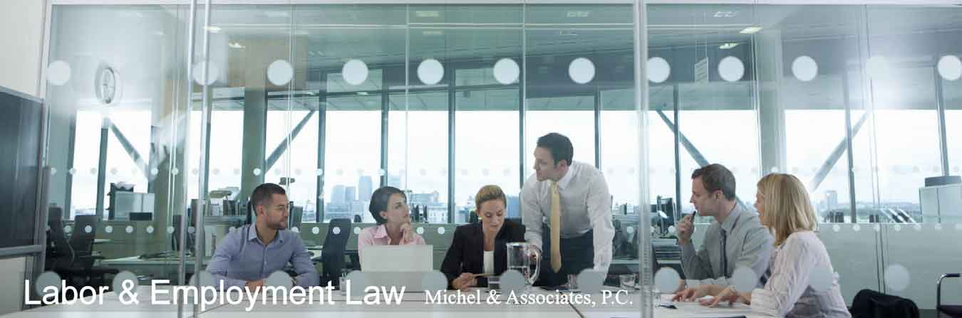Labor & Employment Law, Michel & Associates, P.C.